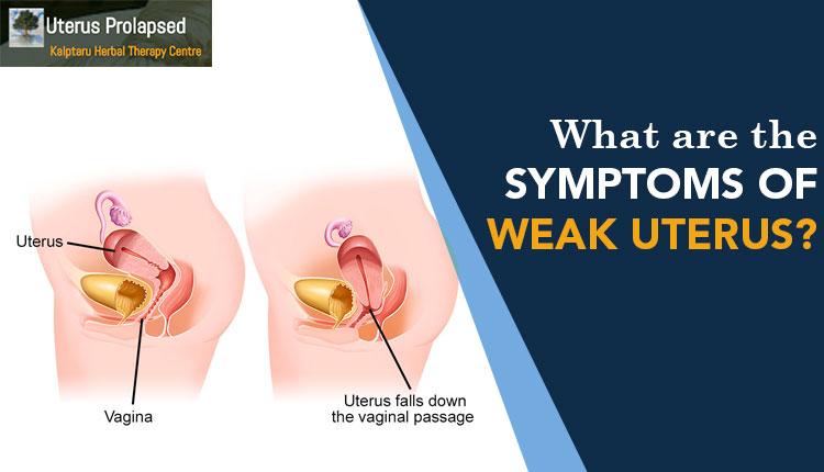 What Are The Symptoms Of Weak Uterus?